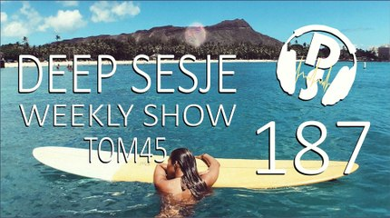 TOM45 pres. Deep Sesje Weekly Show 187