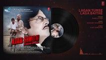 Lagan Tumse Laga Baithe Audio Song - Ajab Singh Ki Gajab Kahani - Rishi Prak