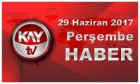29 Haziran 2017 Kay Tv Haber