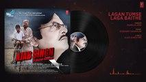 Lagan Tumse Laga Baithe Audio Song - Ajab Singh Ki Gajab Kahani - Rishi Prakash Mishra - T-Seri