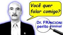 """Dr. FRANCIONI, perito criminal: Você quer falar comigo? Faça sua mensagem chegar: correio eletrônico (""""e-mail"""") e telefone."""