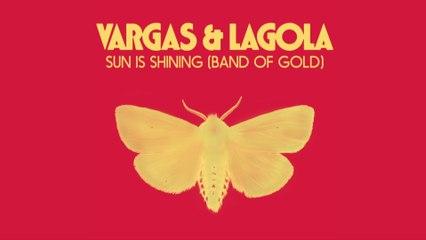 Vargas & Lagola - Sun Is Shining (Band Of Gold)