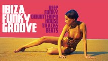 Top lounge and chillout music - Ibiza Funky Groove (Deep Funky Downtempo House Tracks Beats)
