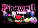 Geometry Dash 2.0 - BEST WORK?!! 'Firewall' 100% COMPLETE By Hinds [INSANE DEMON]