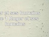 Read  Roger et ses humains  tome 1  Roger et ses humains  free book bde42189