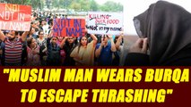 Muslim man wears burqa  to escape being targeted by mob | Oneindia News