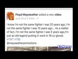 Floyd Mayweather Says I'm Not Same Fighter I Was 20 Years Ago 10 Years Ago 5 Years Ago