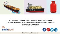 H1 2017 Oil Tanker, LNG Carrier, and LPG Tanker Outlook: Eletson to Add Most Planned LPG Tanker Storage Capacity - AARKS