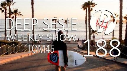 TOM45 pres. Deep Sesje Weekly Show 188