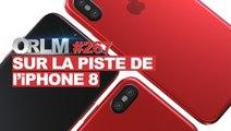 ORLM-267 : Sur la piste de l'iPhone 8 !