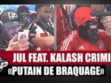 "Jul ""Putain de braquage"" Feat. Kalash Criminel #PlanèteRap"