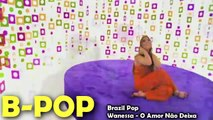 B-Pop - Wanessa - Rainha do Pop do Brasil (Queen of Pop)