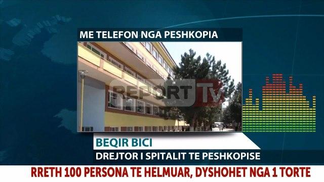 Report TV - Dibër, helmohen 100 persona mes tyre 50 fëmijë, flet drejtori spitalit