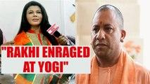 Rakhi Sawant lashes out at Yogi Adityanath, says unfit to be CM | Oneindia News
