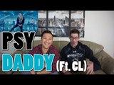 PSY - DADDY (feat. CL of 2NE1) MV Reaction [YES!!!] Non-Kpop Fan