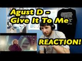 DAMMIT SUGA! |  Agust D 'Give It To Me' | Reaction!
