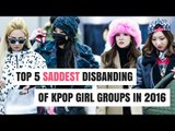 Top 5 SADDEST Disbanding of Kpop Girl Groups in 2016 | HOT TOPIC!