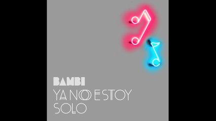 BAMBI - Ya No Estoy Solo