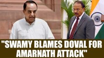 Amarnath Yatra Attack: Subramanian Swamy holds NSA Chief Ajit Doval responsible | Oneindia News