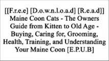 [CGr2h.[FREE] [READ] [DOWNLOAD]] Maine Coon Cats - The Owners Guide from Kitten to Old Age - Buying, Caring for, Grooming, Health, Training, and Understanding Your Maine Coon by Rosemary Kendall T.X.T