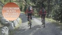 Eles cruzaram os alpes com 2 e-bikes em 27 horas