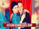 KATİLİN RESMİNİ ÇEKTİ, ÖLDÜ!