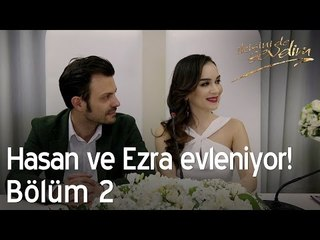 Hasan ve Ezra evleniyor! - İkisini de Sevdim 2. Bölüm