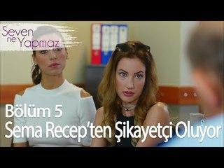 Sema, Recepten şikayetçi oluyor - Seven Ne Yapmaz 5. Bölüm