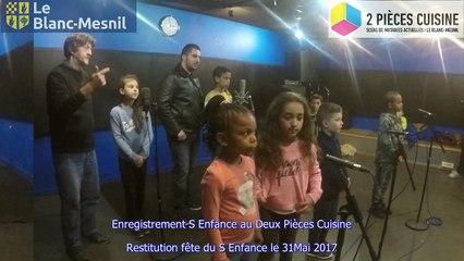 Enregistrement d'une chanson du S-Enfance au Deux Pièces Cuisine et restitution à la fête du S-Enfance 31 Mai 2017