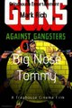 """Guns Against Gangsters """"Big Nose Tommy"""""""