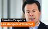 Paroles d'experts - Les dangers d'Internet - Orange