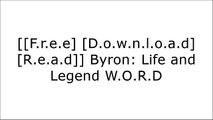 [REB86.F.R.E.E D.O.W.N.L.O.A.D R.E.A.D] Byron: Life and Legend by Fiona MacCarthyGeorge Gordon  Lord ByronRichard Holmes W.O.R.D