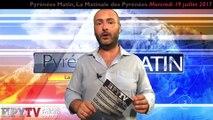 HPyTv Pyrénées | Pyrénées Matin du 19 juillet 2017