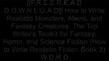[OEnZv.[F.R.E.E] [D.O.W.N.L.O.A.D] [R.E.A.D]] How to Write Realistic Monsters, Aliens, and Fantasy Creatures: The Top Writer's Toolkit for Fantasy, Horror, and Science Fiction (How to Write Realistic Fiction Book 3) by Jackson Dean Chase [P.D.F]
