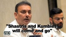 """Ravi Shastri: """"Shastris and Kumbles will come and go but Indian cricket will remain"""""""