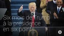 Six mois de Trump à la présidence en six points