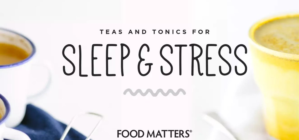 FMTV - Food Matters Recipes - Teas And Tonics For Sleep & Stress