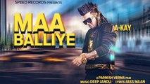 New Punjabi Song - Maa Balliye - HD(Full Song) - A Kay Feat.Deep Jandu - Latest Punjabi Songs - PK hungama mASTI Official Channel
