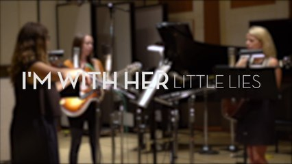 I'm With Her - Little Lies