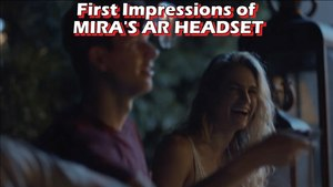 First Impression of Mira's AR Headset