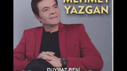 Mehmet Yazgan - Duymaz Beni - (Official Audıo)