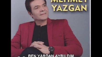 Mehmet Yazgan - Ben Yardan Ayrıldım - (Official Audıo)