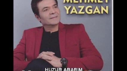 Mehmet Yazgan - Huzur Ararım - (Official Audıo)