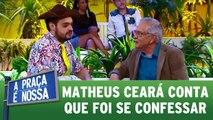 Matheus Ceará conta que foi se confessar