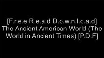 [1HQ7y.F.r.e.e D.o.w.n.l.o.a.d] The Ancient American World (The World in Ancient Times) by William Fash, Mary E. LyonsEric H. ClineTerry KleemanJoy Hakim T.X.T