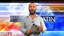 Pyrénées Matin 07 du Lundi 24 juillet 2017 | HPyTv Pyrénées