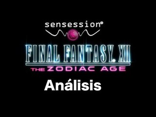 Final Fantasy XII The Zodiac Age Análisis Sensession