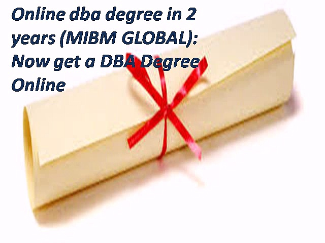MIBM GLOBAL Online dba degree in 2 years Now get a DBA Degree Online