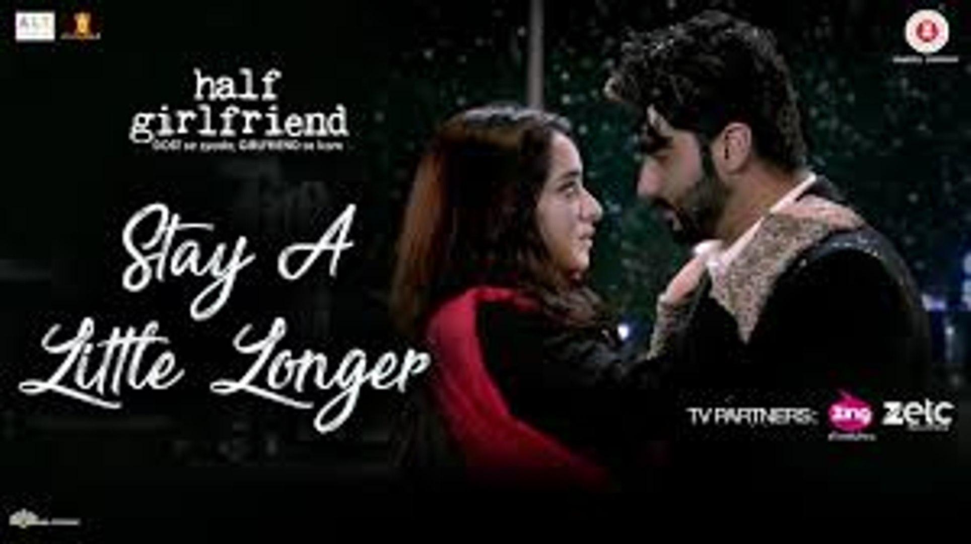 Stay A Little Longer - Full Video  Half Girlfriend  Arjun Kapoor, Shraddha Kapoor   Anushka Shahaney