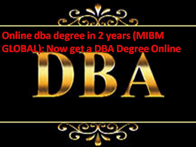 Online dba degree in 2 years Now get a DBA Degree Online in India